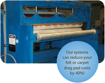 Coil Processing Equipment Consultants systems can reduce your felt or carpet drag pad costs by 40%!